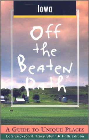 Iowa Off the Beaten Path: A Guide to Unique Places (Off the Beaten Path Series) written by Tracy Stuhr