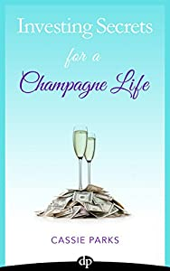 Investing Secrets for a Champagne Life: Get Started Investing In Real Estate, Create Cash Flow With A Passive Income Stream, And Design A Plan For Early Retirement by The Difference Press