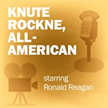 Knute Rockne, All-American: Classic Movies on the Radio  by Lux Radio Theatre Narrated by Ronald Reagan, Pat O'Brien, Fay Wray