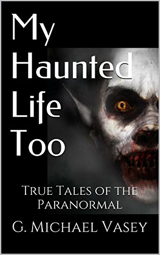 G. Michael Vasey - My Haunted Life Too: Scary True Ghost Stories (True Paranormal Stories Book 2) (English Edition)