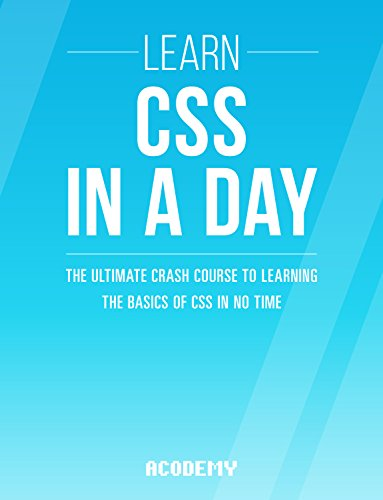 CSS: Learn CSS In A DAY! - The Ultimate Crash Course to Learning the Basics of CSS In No Time (CSS, CSS Course, CSS Development, CSS Books, CSS for Beginners) (English Edition)