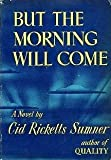 img - for But the morning will come, novel book / textbook / text book