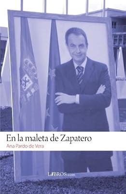 En la maleta de Zapatero (Spanish Edition)