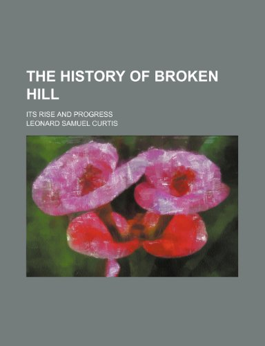 The history of Broken Hill; its rise and progress