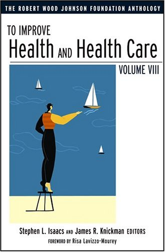 To Improve Health and Health Care: The Robert Wood Johnson Foundation Anthology, Vol. VIII