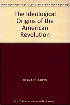 bernard bailyn ideological origins american revolution thesis The ideological origins of the american revolution by bernard bailyn, 9780674443020, available at book depository with free delivery worldwide.