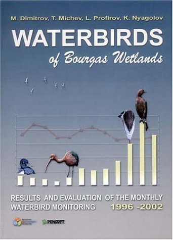 Waterbirds of Bourgas Wetlands: Results and Evaluation of the Monthly Waterbird Monitoring 1996-2002 (Pensoft Series Faunistica)