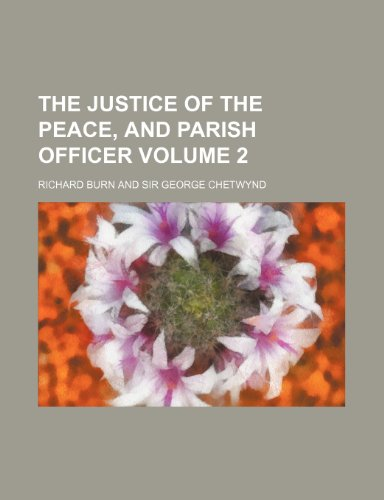 The justice of the peace, and parish officer Volume 2