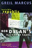 Invisible Republic: Bob Dylan's Basement Tapes (033033624X) by Marcus, Greil