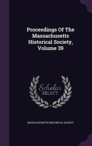 Proceedings Of The Massachusetts Historical Society, Volume 39