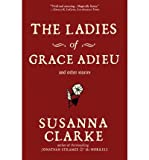 The Ladies of Grace Adieu: and Other Stories (0747592403) by Susanna Clarke
