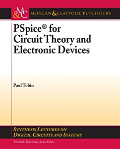 PSpice for Circuit Theory and Electronic Devices (Synthesis Lectures on Digital Circuits and Systems) from Morgan and Claypool Publishers