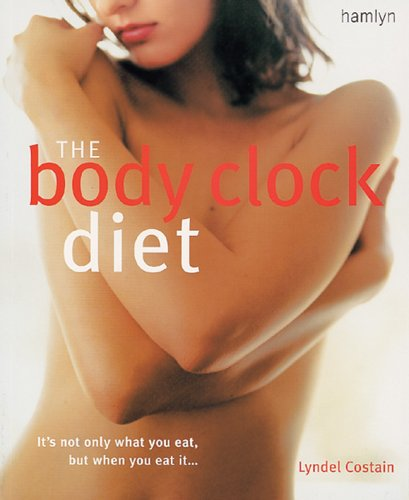 The Body Clock Diet: The Easy Weight Loss Plan That Works Your Body's Natural Biorhythms