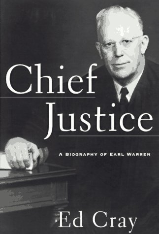 Chief Justice : A Biography of Earl Warren, ED CRAY