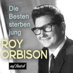 Roy Orbison - Die Besten Sterben Jung - Zortam Music