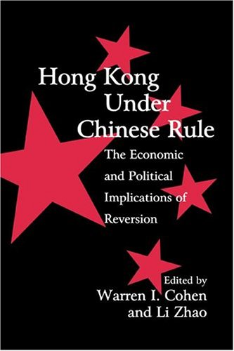 Hong Kong under Chinese Rule: The Economic and Political Implications of Reversion (Cambridge Modern China Series)