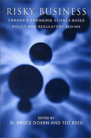 Risky Business: Canada's Changing Science-Based Policy and Regulatory Regime (Studies in Comparative Political Economy a
