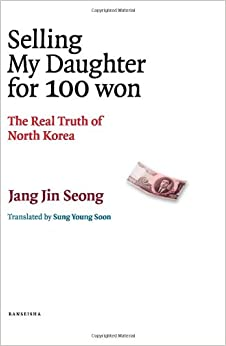 Selling my daughter for 100 won: The Real Truth of North