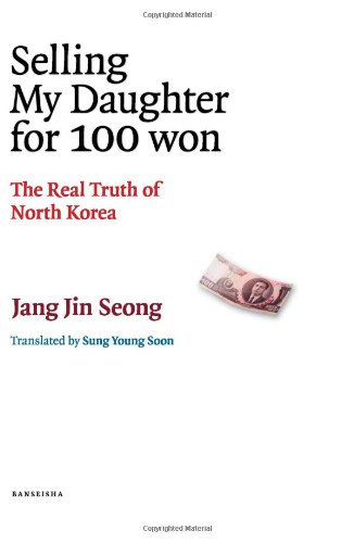Selling my daughter for 100 won: The Real Truth of North Korea
