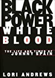 img - for By Lori Andrews BLACK POWER, WHITE BLOOD: The Life and Times of Johnny Spain (1st) book / textbook / text book