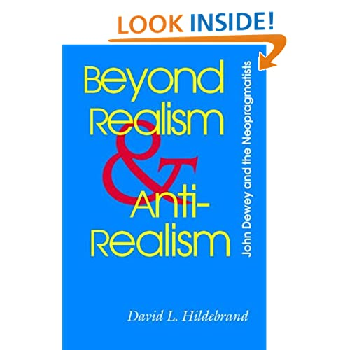 Beyond Realism and Antirealism: John Dewey and the Neopragmatists (Vanderbilt Library of American Philosophy) David L. Hildebrand