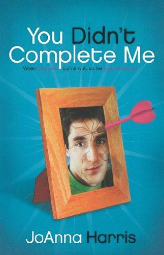 You Didn't Complete Me: When The One Turns Out To Be Just Someone, Harris, JoAnna