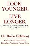 img - for Look Younger, Live Longer: Add 25 to 50 Years to Your Life, Naturally book / textbook / text book