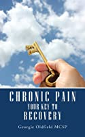 Chronic Pain: your key to recovery (English Edition)