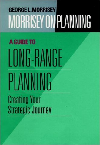 Morrisey on Planning, A Guide to Long-Range Planning:...