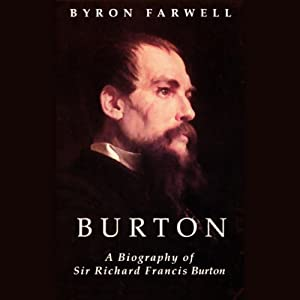 Burton: A Biography of Sir Richard Frances Burton | [Byron Farwell]