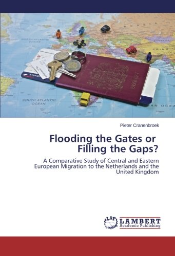 Flooding the Gates or Filling the Gaps?: A Comparative Study of Central and Eastern European Migration to the Netherlands and the United Kingdom PDF