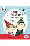 Snow is my favourite and my best (Charlie and Lola) Lauren Child