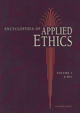 Encyclopedia of Applied Ethics, Four-Volume Set (v. 1-4)