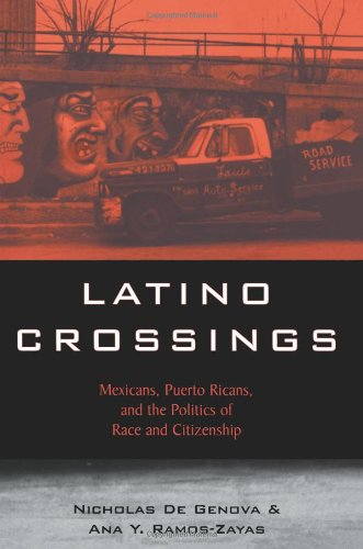 Latino Crossings: Mexicans, Puerto Ricans, and the...