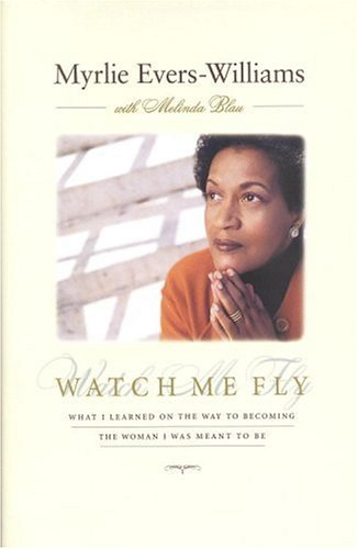 Watch Me Fly: What I Learned on the Way to Becoming the Woman I Was Meant to Be, Myrlie Evers-Williams, Melinda Blau