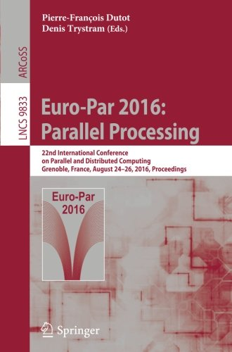 Euro-Par 2016: Parallel Processing: 22nd International Conference on Parallel and Distributed Computing, Grenoble, Franc