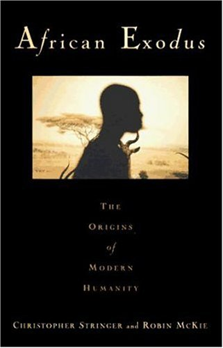 African Exodus: The Origins of Modern Humanity, Christopher Stringer, Robin McKie