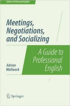 Meetings, Negotiations, And Socializing: A Guide To Professional English (Guides To Professional English)