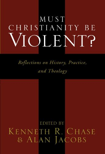 Must Christianity Be Violent?: Reflections on History, Practice, and Theology