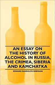 An Essay on the History of Alcohol in Russia, the Crimea, Siberia and ...