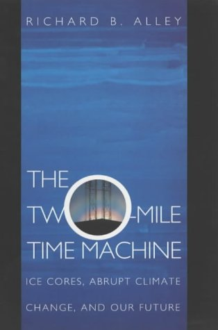 The Two-Mile Time Machine: Ice Cores, Abrupt Climate Change, and Our Future