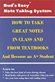 How to Take Great Notes in Class and from Textbooks and Become an A+ Student