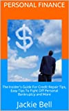 Personal Finance: The Insider's Guide For Credit Repair Tips, Easy Tips To Fight Off Personal Bankruptcy and More