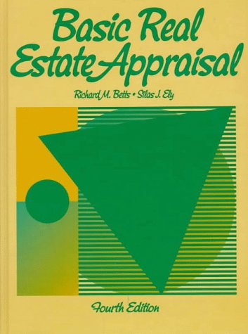 Basic Real Estate Appraisal, Betts, Richard M.; Ely, Silas J.
