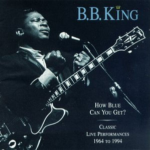 B.B. King - How Blue Can You Get: Classic Live Performances, 1964-1994 - Zortam Music
