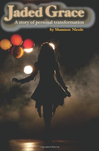 Jaded Grace: A story of personal transformation: Shannon Nicole: 9781478272274: Amazon.com: Books
