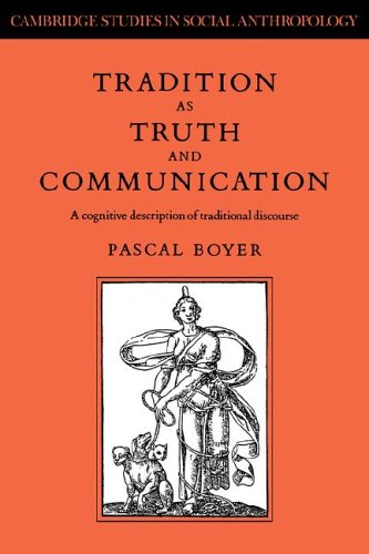 Tradition as Truth and Communication: A Cognitive Description of Traditional Discourse (Cambridge Studies in Social and Cultural Anthropology)