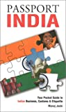Passport India: Your Pocket Guide to Indian Business, Customs & Etiquette (Passport to the World)