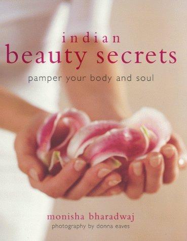 Indian Beauty Secrets: Pamper Your Body and Soul by Monisha Bharadwaj (2000-10-12)