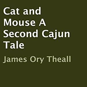 Cat and Mouse: A Second Cajun Tale | [James Ory Theall]